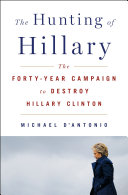 link to The hunting of Hillary : the forty-year campaign to destroy Hillary Clinton in the TCC library catalog