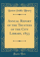Annual Report Of The Trustees Of The City Library 1853 Classic Reprint