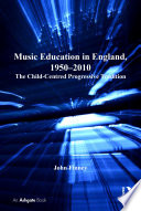 Music Education in England  1950 2010