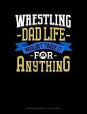 Wrestling Dad Life Wouldn t Trade It for Anything  Graph Paper Notebook   1 2 Inch Squares Book