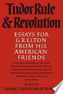 Tudor Rule and Revolution  : Essays for G R Elton from His American Friends