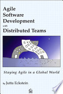 Agile Software Development with Distributed Teams  : Staying Agile in a Global World