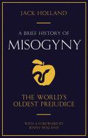 A Brief History of Misogyny