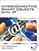 """Interconnecting Smart Objects with IP: The Next Internet"" by Jean-Philippe Vasseur, Adam Dunkels"