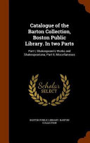Catalogue Of The Barton Collection Boston Public Library In Two Parts