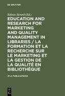 Education and Research for Marketing and Quality Management in Libraries   La formation et la recherche sur le marketing et la gestion de la qualit   en biblioth  que   La formation et la recherche sur le marketing et la gestion de la qualit   en biblioth  que