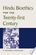 Hindu Bioethics for the Twenty-first Century