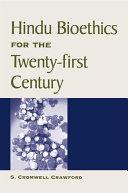 Hindu Bioethics for the Twenty first Century