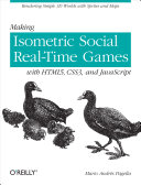 Making Isometric Social Real-Time Games with HTML5, CSS3, and JavaScript