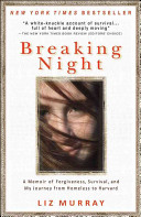 Breaking night : a memoir of forgiveness, survival, and my journey from homeless to Harvard / Liz Mu