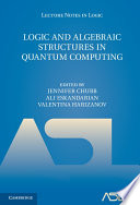 Logic and Algebraic Structures in Quantum Computing Book