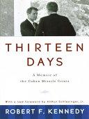 Thirteen Days: A Memoir of the Cuban Missile Crisis [Pdf/ePub] eBook