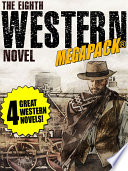 The 8th Western Novel MEGAPACK®: 4 Classic Westerns