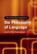 The Cambridge Handbook of the Philosophy of Language