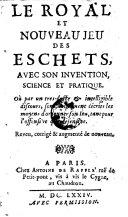 Le royal et nouveau jeu des eschets avec son invention, science et practique ... reveu, corrige et augmente de nouveau