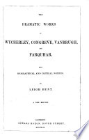 The Dramatic Works of Wycherley  Congreve  Vanbrugh  and Farquhar  With Biographical and Critical Notices by Leigh Hunt  A New Edition