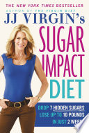 """JJ Virgin's Sugar Impact Diet: Drop 7 Hidden Sugars, Lose Up to 10 Pounds in Just 2 Weeks"" by J.J. Virgin"