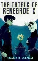 The Trials of Renegade X (Renegade X, Book 2)