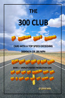 Three Hundred Club   Cars With a Top Speed Exceeding 300 KM H  Volume 1   World s Fastest Production Cars