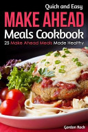 Quick and Easy Make Ahead Meals Cookbook Book