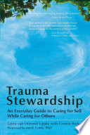"""""""Trauma Stewardship: An Everyday Guide to Caring for Self While Caring for Others"""" by Laura van Dernoot Lipsky, Connie Burk"""