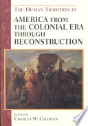 The Human Tradition in America from the Colonial Era Through Reconstruction Book