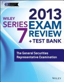 Wiley Series 7 Exam Review 2013 + Test Bank: The General Securities ...