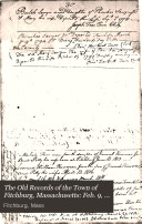 The Old Records of the Town of Fitchburg  Massachusetts  Feb  9  1789 Apr  18  1796  Town meetings  selectmen s and miscellaneous records     also  vital statistics  from ms  v  1 and 2  1899