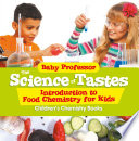 The Science of Tastes   Introduction to Food Chemistry for Kids   Children s Chemistry Books