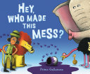 Hey, Who Made This Mess? Book