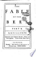 The Fable of the Bees  Or  Private Vices  Publick Benefits  As Also an Essay on Charity and Charity schools  And a Search Into the Nature of Society  part 1    2     The Second Edition  Enlarged with Many Additions