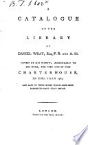 A Catalogue Of The Library Of Daniel Wray Esq F R And A Ss Given By His Widow Agreeably To His Wish For The Use Of The Charterhouse In The Year 1785