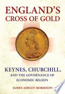 Book cover for England's cross of gold Keynes, Churchill, and the governance of economic beliefs