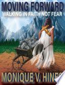 MOVING FORWARD: WALKING IN FAITH NOT FEAR