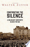 Confronting the Silence: A Holocaust Survivor's Search for God