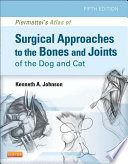 Piermattei's Atlas of Surgical Approaches to the Bones and Joints of the Dog and Cat - E-Book