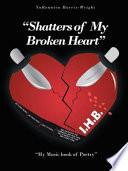 """""""Shatters of My Broken Heart"""""""