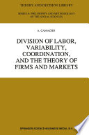 Division of Labor  Variability  Coordination  and the Theory of Firms and Markets