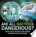 Are All Bacteria Dangerous? Biology Book for Kids | Children's Biology Books