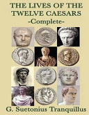 The Lives of the Twelve Caesars  Complete   Annotated
