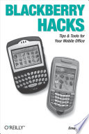 """BlackBerry Hacks: Tips & Tools for Your Mobile Office"" by Dave Mabe"