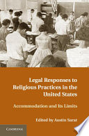 Legal Responses to Religious Practices in the United States  : Accomodation and its Limits