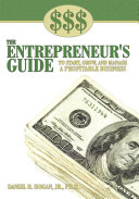 THE ENTREPRENEUR S GUIDE TO START  GROW  AND MANAGE A PROFITABLE BUSINESS