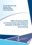 Effect of tool pin profile on microstructure and mechanical properties of AL6063 in Friction stir processing