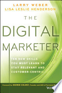 The Digital Marketer  : Ten New Skills You Must Learn to Stay Relevant and Customer-Centric