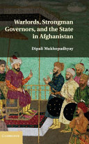 Warlords, Strongman Governors, and the State in Afghanistan