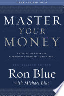 """Master Your Money: A Step-by-Step Plan for Experiencing Financial Contentment"" by Ron Blue, Michael Blue"