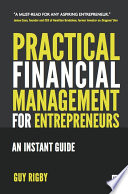 Practical Financial Management for Entrepreneurs  : An Instant Guide