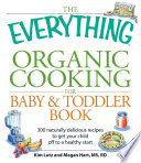 The Everything Organic Cooking for Baby & Toddler Book