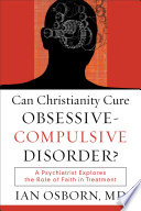 Can Christianity Cure Obsessive-Compulsive Disorder?  : A Psychiatrist Explores the Role of Faith in Treatment